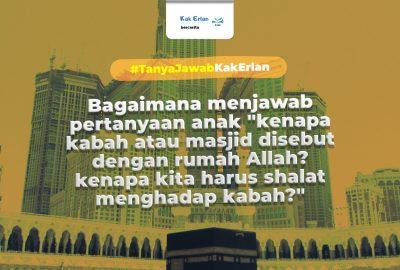 Kenapa Kabah atau Masjid Disebut dengan Rumah Allah? Kenapa Kita harus Shalat Menghadapi Kabah?