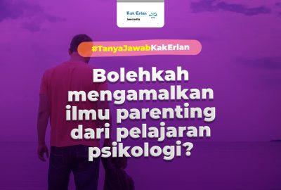 Bolehkah Mengamalkan Ilmu Parenting dari Pelajaran Psikologi?